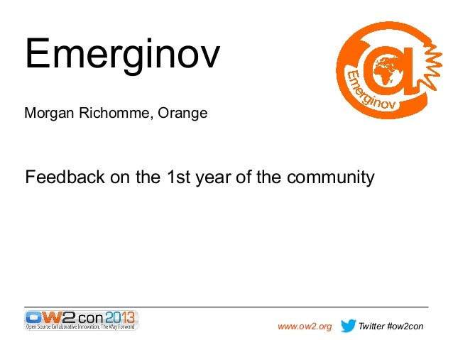Emerginov  Morgan Richomme, Orange  Feedback on the 1st year of the community  www.ow2.org  Twitter #ow2con