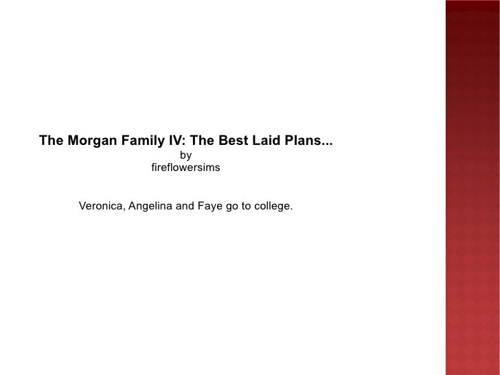 The Morgan Family IV: The Best Laid Plans... by fireflowersims Veronica, Angelina and Faye go to college.