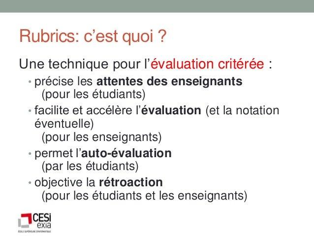 Rubrics: c'est quoi ?Une technique pour l'évaluation critérée : • précise les attentes des enseignants    (pour les étudia...