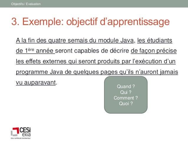 Objectifs / Evaluation3. Exemple: objectif d'apprentissage   A la fin des quatre semais du module Java, les étudiants   de...
