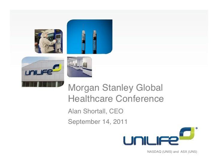 Morgan Stanley GlobalHealthcare ConferenceAlan Shortall, CEOSeptember 14, 2011                     NASDAQ (UNIS) and ASX (...