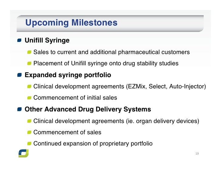 Upcoming MilestonesUnifill Syringe  Sales to current and additional pharmaceutical customers  Placement of Unifill syringe...