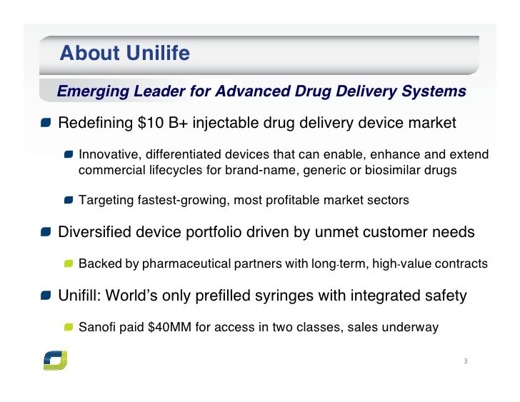 About UnilifeEmerging Leader for Advanced Drug Delivery SystemsRedefining $10 B+ injectable drug delivery device market   ...