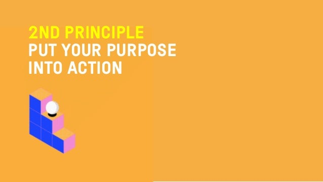 2ND PRINCIPLE PUT YOUR PURPOSE INTO ACTION
