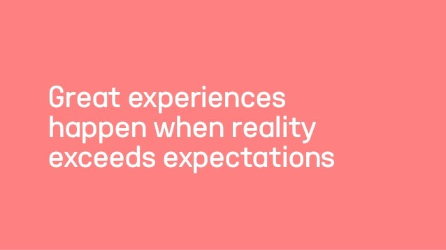 Great experiences happen when reality exceeds expectations