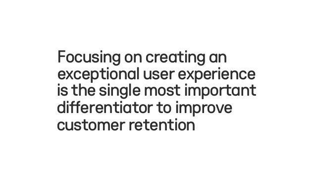 isthesinglemostimportant differentiatortoimprove customerretention Focusingoncreatingan exceptionaluserexperience