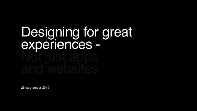 1508™ Designingforgreat experiences- Notjustapps andwebsites 25. september 2019