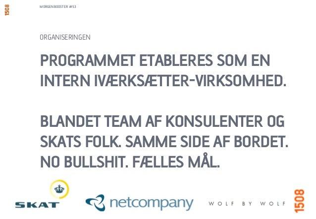 PROGRAMMET ETABLERES SOM EN INTERN IVÆRKSÆTTER-VIRKSOMHED. BLANDET TEAM AF KONSULENTER OG SKATS FOLK. SAMME SIDE AF BORDET...