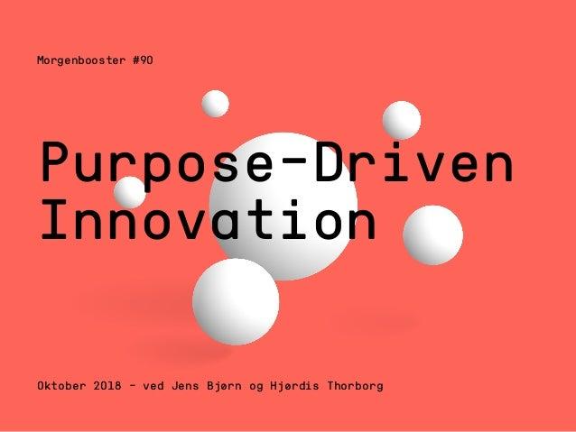 Morgenbooster #90 Oktober 2018 – ved Jens Bjørn og Hjørdis Thorborg Purpose-Driven Innovation