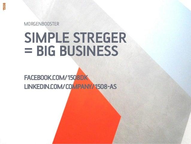 SIMPLE STREGER= BIG BUSINESSFACEBOOK.COM/1508DKLINKEDIN.COM/COMPANY/1508-ASMORGENBOOSTER