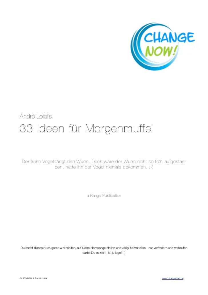 André Loibl's33 Ideen für Morgenmuffel  Der frühe Vogel fängt den Wurm. Doch wäre der Wurm nicht so früh aufgestan-       ...