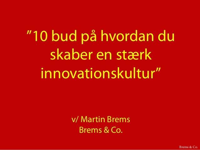 """""""10 bud på hvordan du skaber en stærk innovationskultur"""" v/ Martin Brems Brems & Co. Brems & Co.!"""