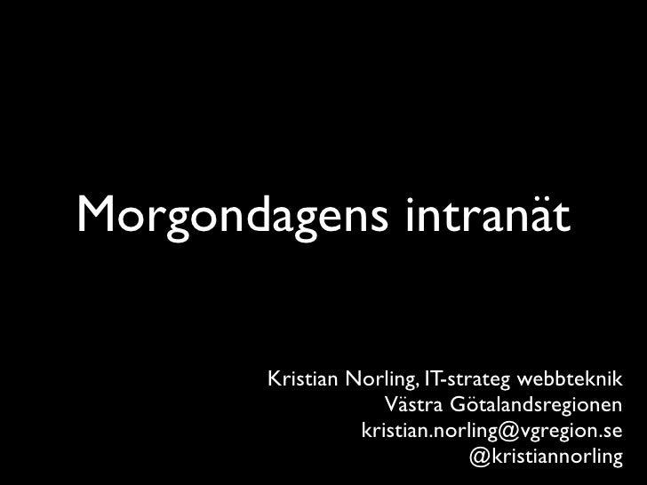 Morgondagens intranät        Kristian Norling, IT-strateg webbteknik                     Västra Götalandsregionen         ...