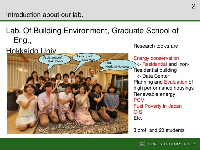 Introduction about our lab. Lab. Of Building Environment, Graduate School of Eng., Hokkaido Univ. 2 Research topics are En...