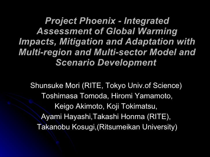 Project Phoenix - Integrated Assessment of Global Warming Impacts, Mitigation and Adaptation with Multi-region and Multi-s...