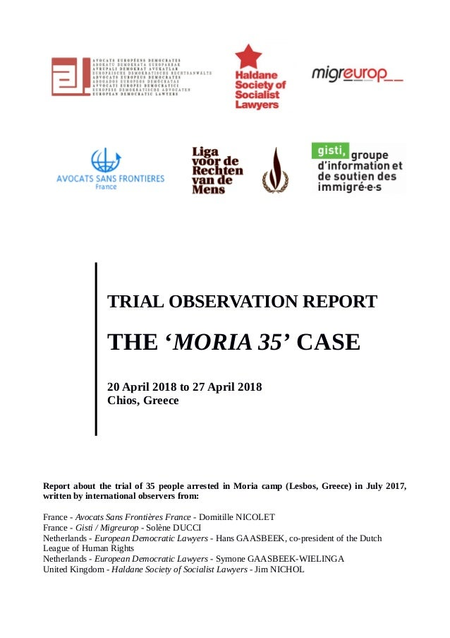 TRIAL OBSERVATION REPORT THE 'MORIA 35' CASE 20 April 2018 to 27 April 2018 Chios, Greece Report about the trial of 35 peo...