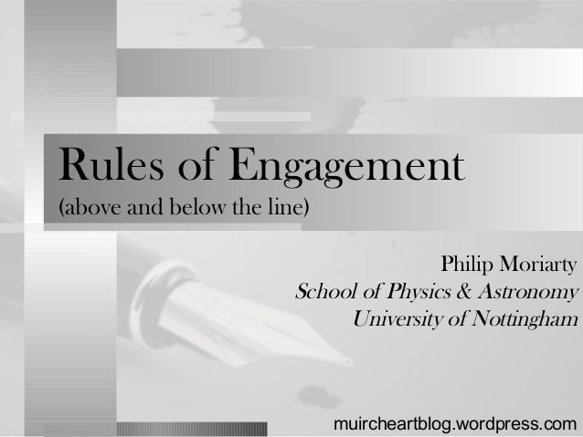Rules of Engagement (above and below the line) Philip Moriarty School of Physics & Astronomy University of Nottingham muir...
