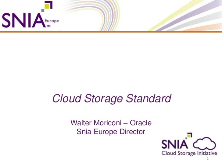 Cloud Storage Standard   Walter Moriconi – Oracle    Snia Europe Director                              1