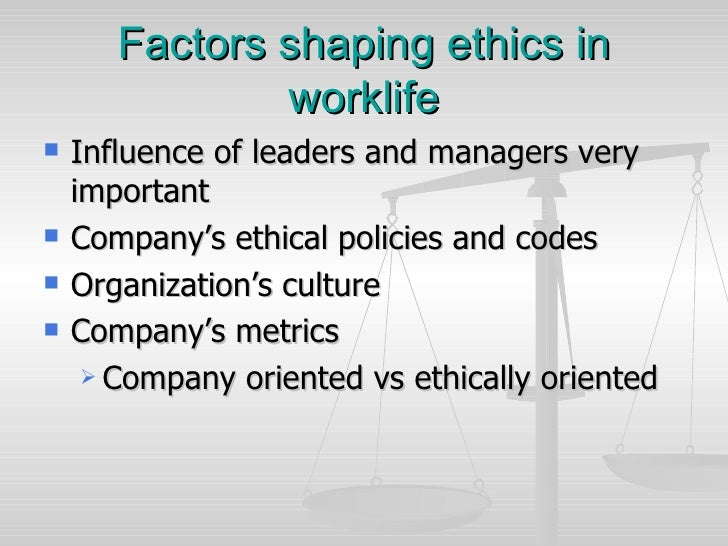 Factors shaping ethics in worklife <ul><li>Influence of leaders and managers very important </li></ul><ul><li>Company's et...