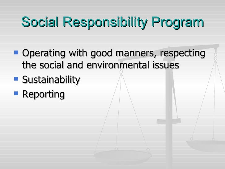 Social Responsibility Program <ul><li>Operating with good manners, respecting the social and environmental issues </li></u...