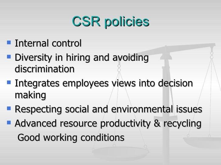 CSR policies <ul><li>Internal control </li></ul><ul><li>Diversity in hiring and avoiding discrimination </li></ul><ul><li>...