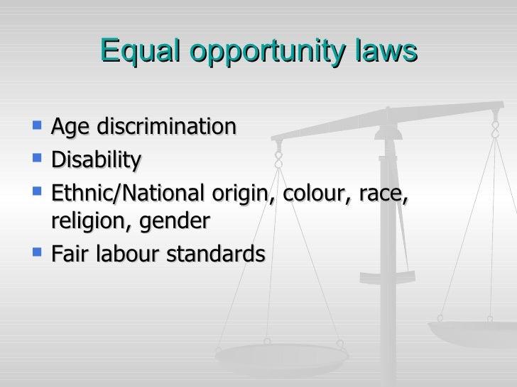 Equal opportunity laws <ul><li>Age discrimination </li></ul><ul><li>Disability </li></ul><ul><li>Ethnic/National origin, c...