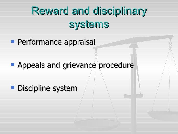 Reward and disciplinary systems <ul><li>Performance appraisal </li></ul><ul><li>Appeals and grievance procedure </li></ul>...