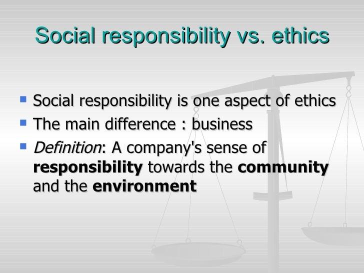 Social responsibility vs. ethics <ul><li>Social responsibility is one aspect of ethics </li></ul><ul><li>The main differen...