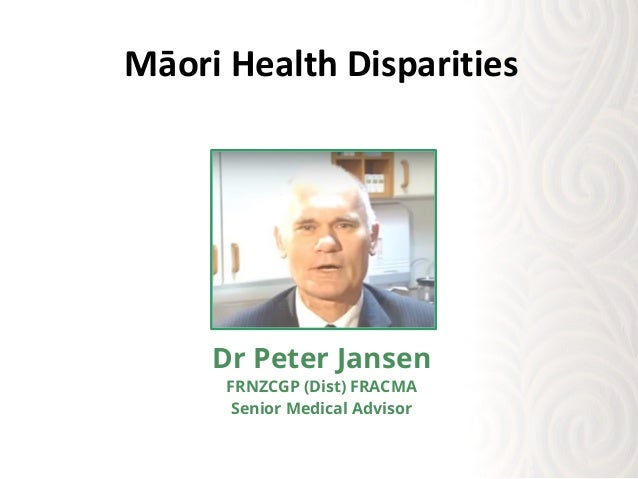 Dr Peter Jansen FRNZCGP (Dist) FRACMA Senior Medical Advisor Māori Health Disparities