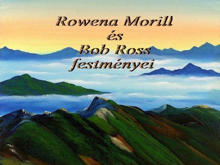 Rowena Morill és Bob Ross festményei