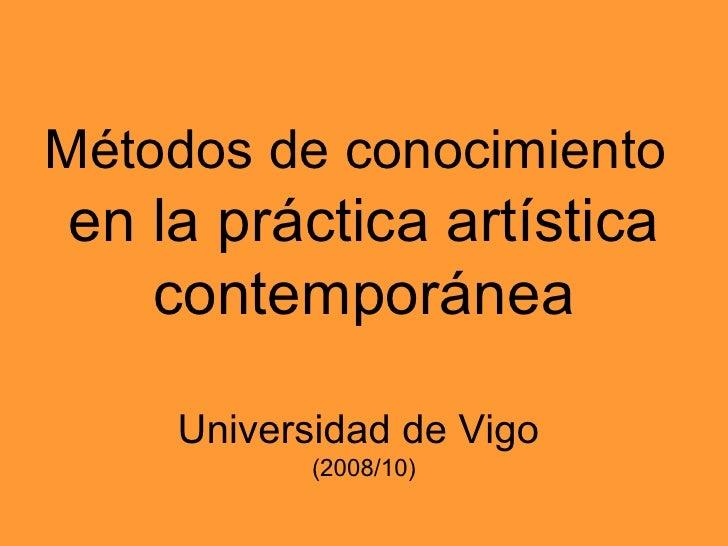 Métodos de conocimiento   en la práctica artística contemporánea Universidad de Vigo   (2008/10)