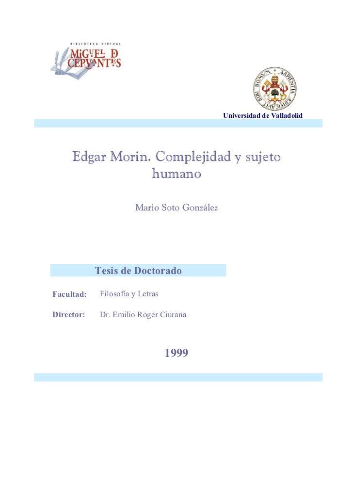 Universidad de Valladolid     Edgar Morin. Complejidad y sujeto                 humano                       Mario Soto Go...