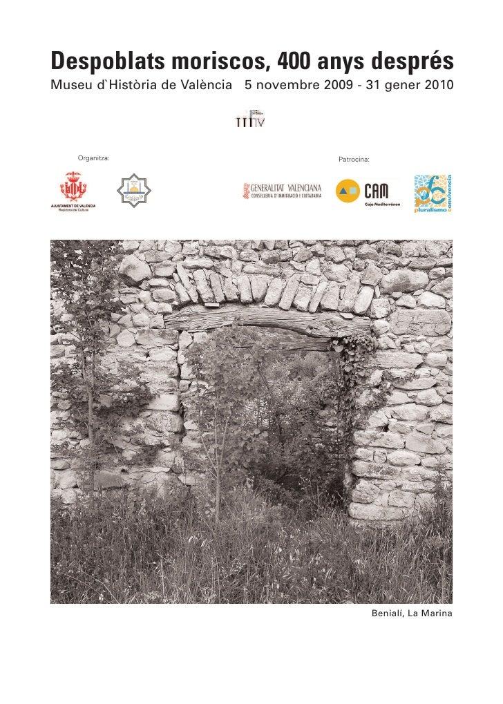Despoblats moriscos, 400 anys després Museu d`Història de València 5 novembre 2009 - 31 gener 2010         Organitza:     ...