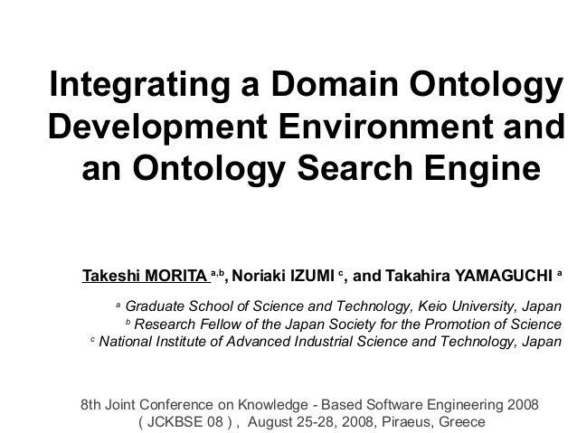 Integrating a Domain Ontology Development Environment and an Ontology Search Engine Takeshi MORITA a,b , Noriaki IZUMI c ,...