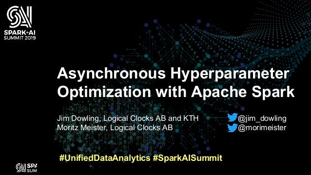 Jim Dowling, Logical Clocks AB and KTH Moritz Meister, Logical Clocks AB Asynchronous Hyperparameter Optimization with Apa...
