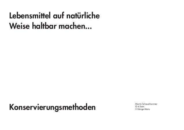Moritz Schauerhammer ID 4.Sem. 3 Gänge Menu Lebensmittel auf natürliche Weise haltbar machen... Konservierungsmethoden