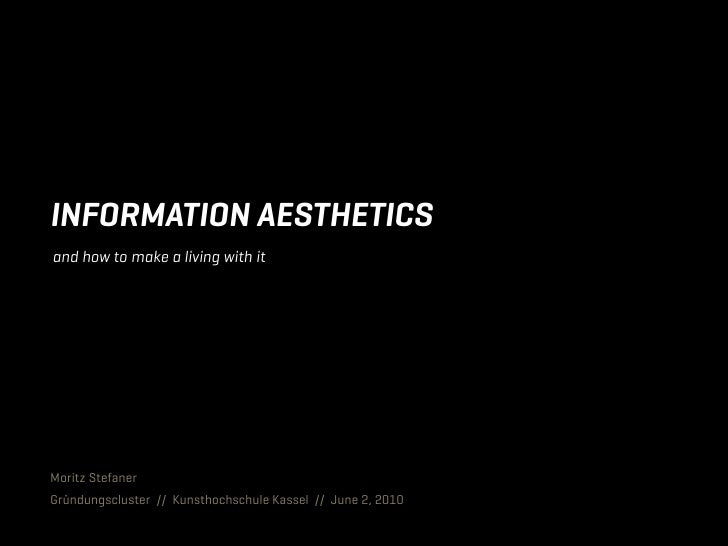 INFORMATION AESTHETICS and how to make a living with it     Moritz Stefaner Gründungscluster // Kunsthochschule Kassel // ...