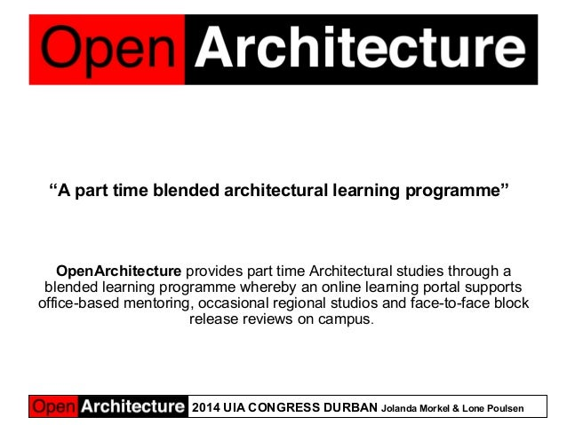 "2014 UIA CONGRESS DURBAN Jolanda Morkel & Lone Poulsen ""A part time blended architectural learning programme""     OpenArch..."