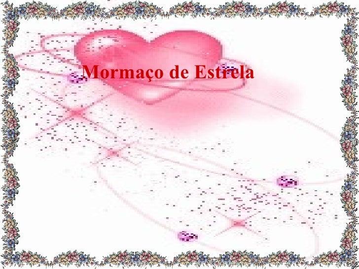 <ul><li>Mormaço de Estrela </li></ul>