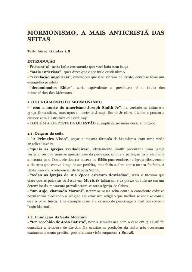 MORMONISMO, A MAIS ANTICRISTÃ DAS SEITAS Texto Áureo: Gálatas 1.8 INTRODUÇÃO - Professor(a), nesta lição recomendo que voc...