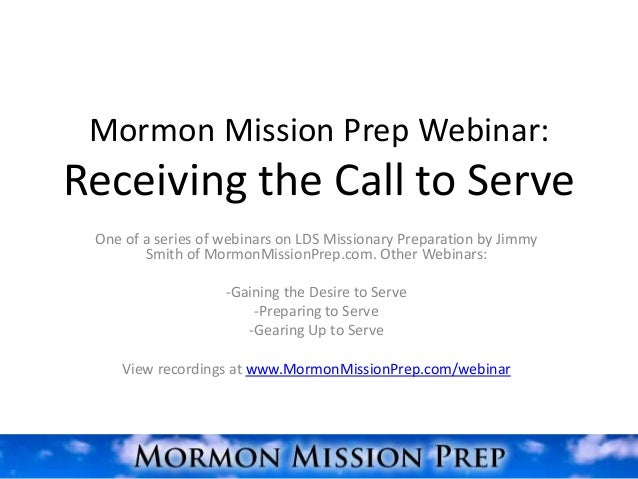 Mormon Mission Prep Webinar:Receiving the Call to Serve One of a series of webinars on LDS Missionary Preparation by Jimmy...