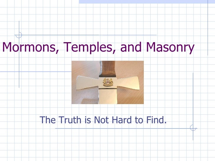 Mormons, Temples, and Masonry The Truth is Not Hard to Find.