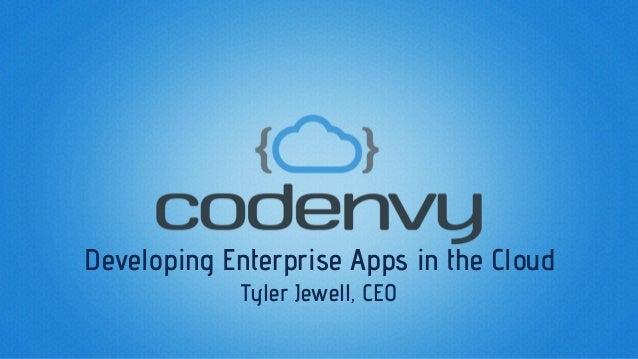 Developing Enterprise Apps in the Cloud Tyler Jewell, CEO