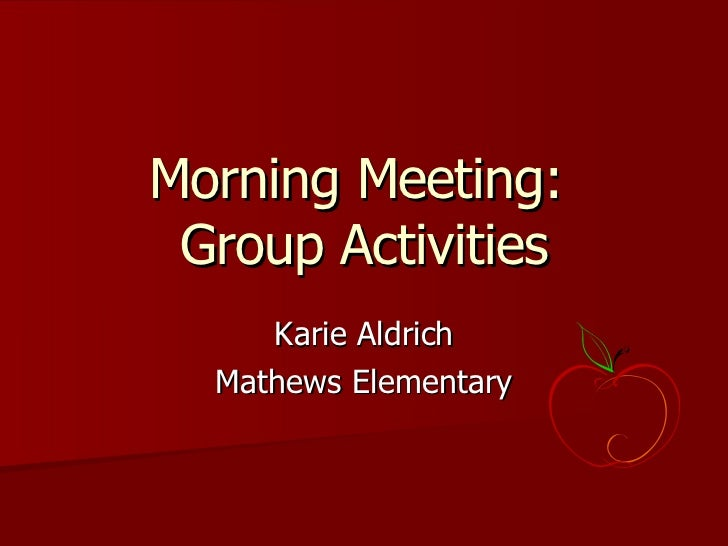 Morning Meeting:  Group Activities Karie Aldrich Mathews Elementary