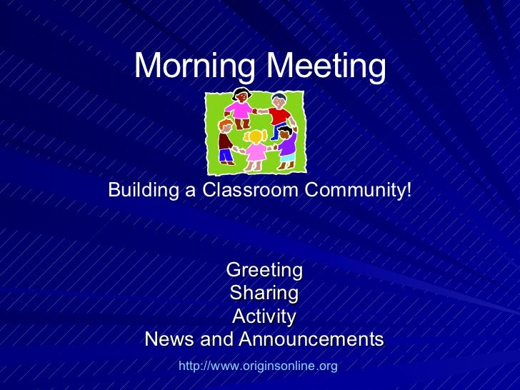 Greeting Sharing Activity News and Announcements Morning Meeting Building a Classroom Community! http://www.originsonline....
