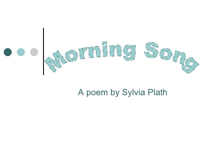 A poem by Sylvia Plath Morning Song