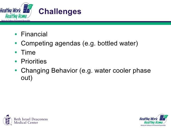 Challenges <ul><li>Financial </li></ul><ul><li>Competing agendas (e.g. bottled water) </li></ul><ul><li>Time </li></ul><ul...