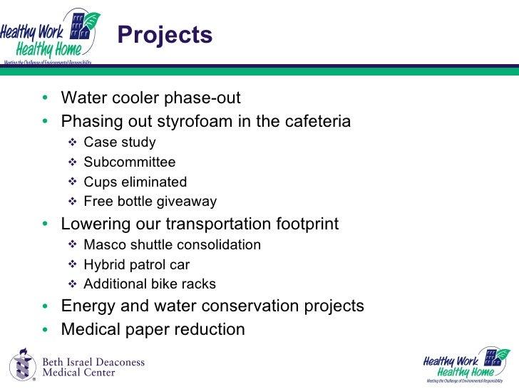 Projects <ul><li>Water cooler phase-out </li></ul><ul><li>Phasing out styrofoam in the cafeteria </li></ul><ul><ul><li>Cas...