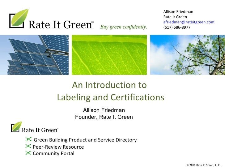 An Introduction to  Labeling and Certifications Allison Friedman Rate It Green [email_address] (617) 686-8977 <ul><ul><ul...
