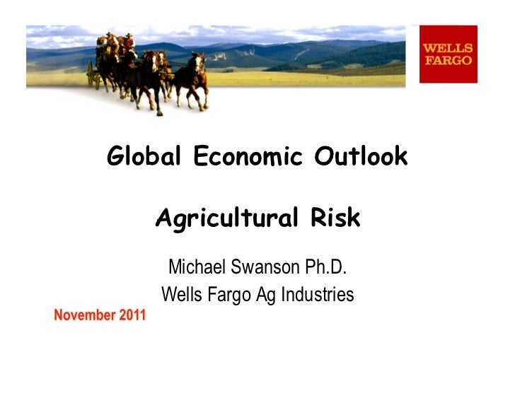 Global Economic Outlook   Agricultural Risk    Michael Swanson Ph.D.    Wells Fargo Ag Industries